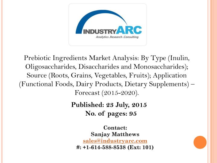 Prebiotic Ingredients Market Analysis: By Type (Inulin, Oligosaccharides, Disaccharides and Monosacc...