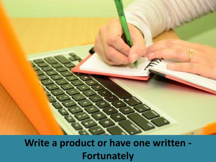 Write a product or have one written - Fortunately