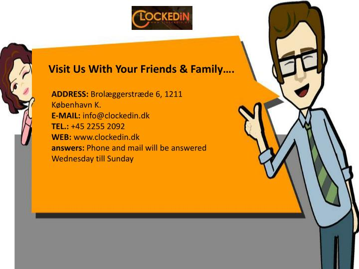 Visit Us With Your Friends & Family….