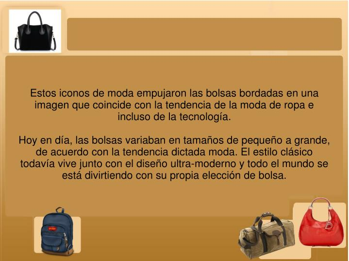 Estos iconos de moda empujaron las bolsas bordadas en una imagen que coincide con la tendencia de la moda de ropa e incluso de la tecnología.