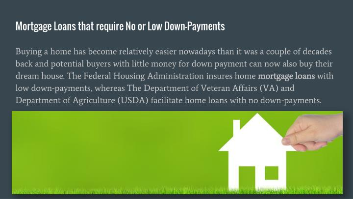 Mortgage loans that require no or low down payments