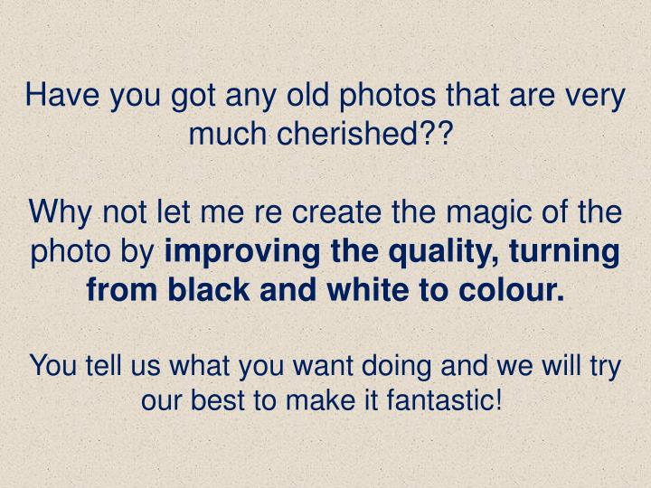 Have you got any old photos that are very much cherished??