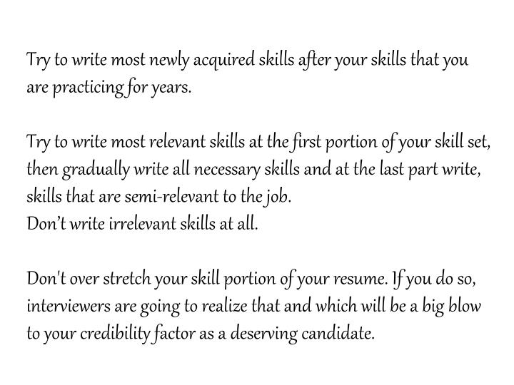 Try to write most newly acquired skills after your skills that you are practicing for years