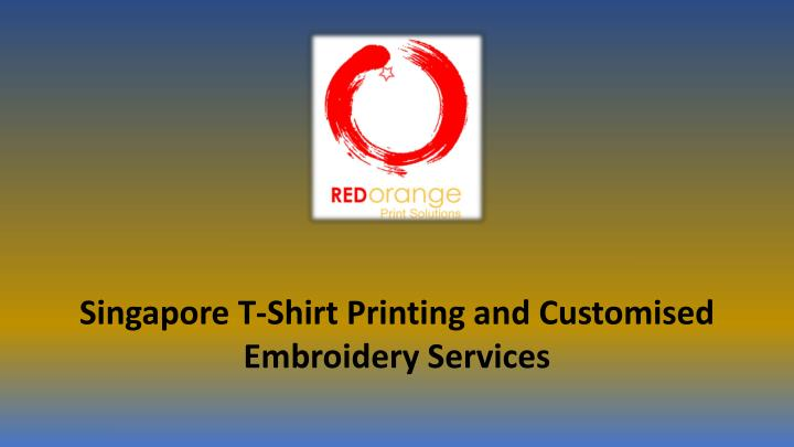 Singapore T-Shirt Printing and Customised Embroidery Services