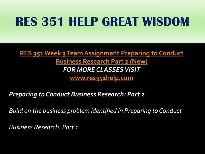 RES 351 HELP GREAT WISDOM