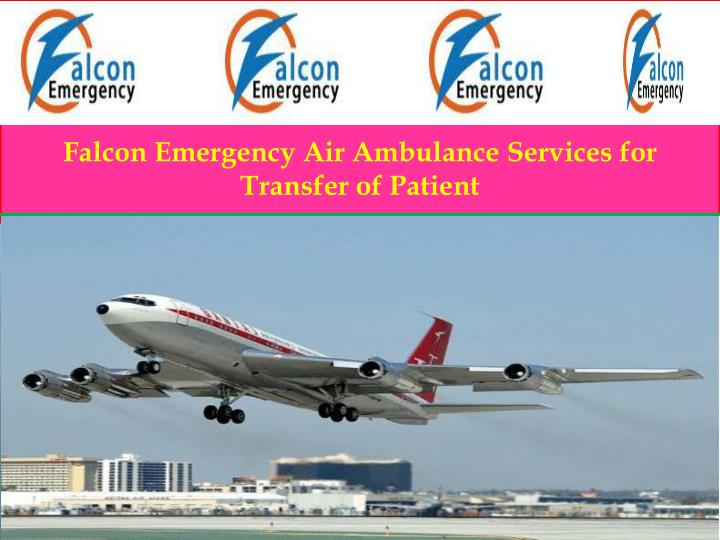 Falcon emergency air ambulance services for transfer of patient