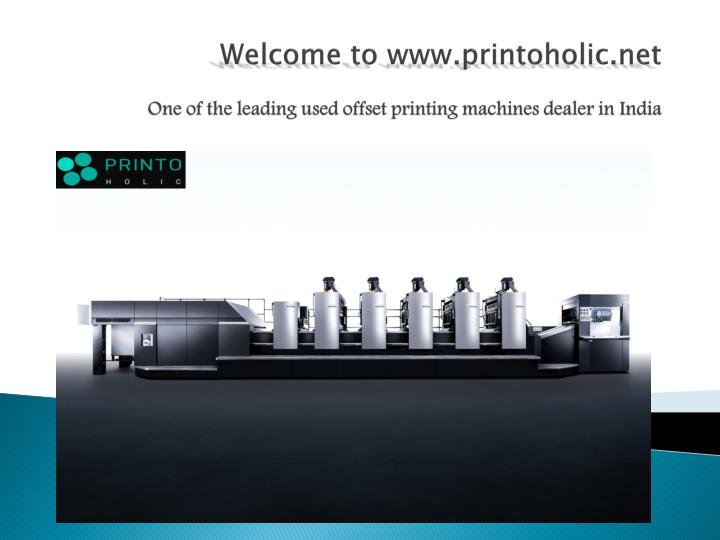 Welcome to www printoholic net one of the leading used offset printing machines dealer in india
