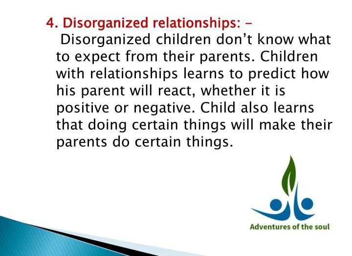 4. Disorganized relationships: -