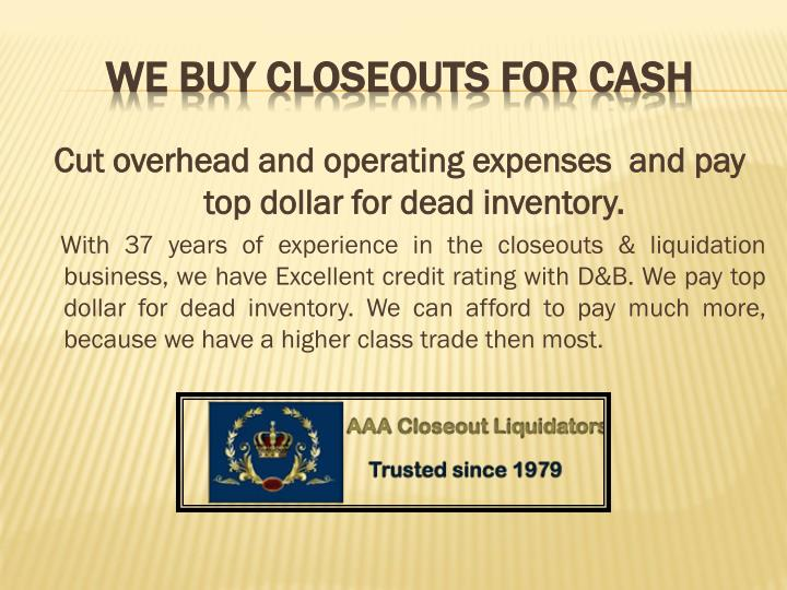 Cut overhead and operating expenses  and pay top dollar for dead inventory.