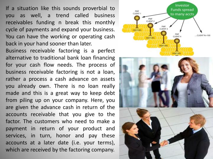 If a situation like this sounds proverbial to you as well, a trend called business receivables fundi...