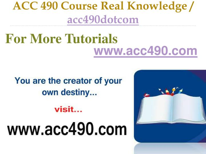 Acc 490 course real knowledge acc490dotcom