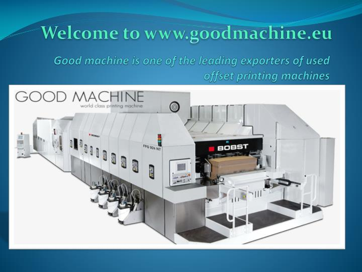 Good machine is one of the leading exporters of used offset printing machines
