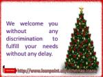 we welcome you without any discrimination to fulfill your needs without any delay