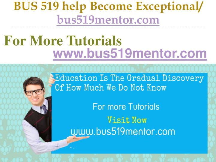 BUS 519 help Become Exceptional/