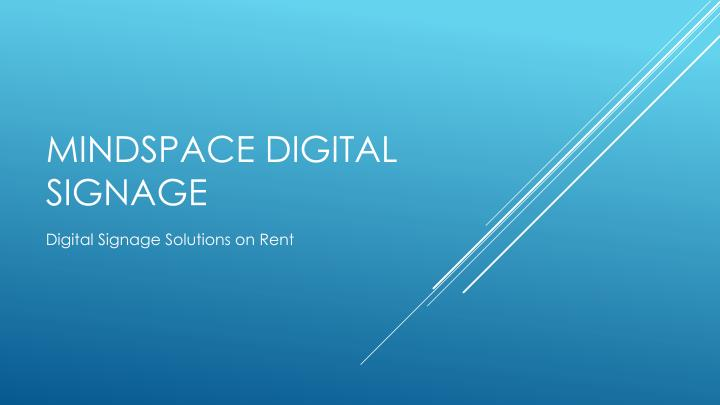 Mindspace digital signage