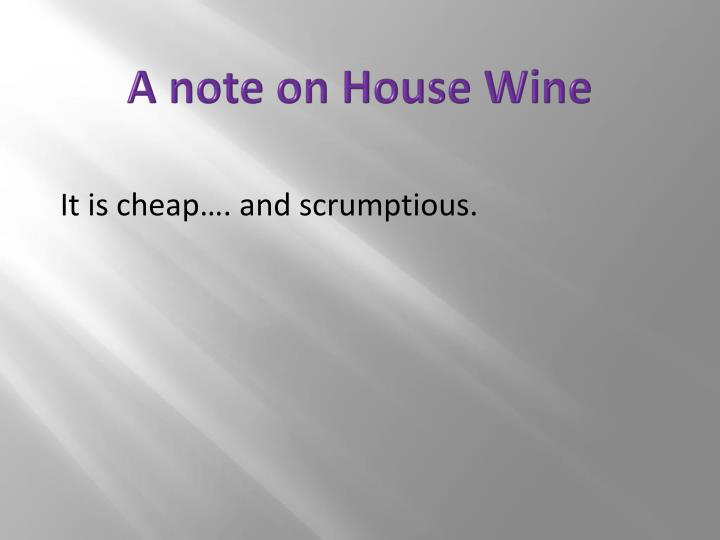 A note on House Wine