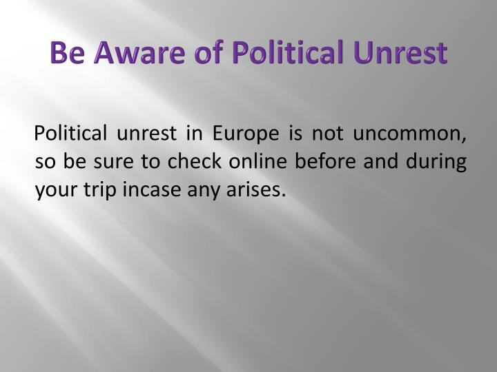 Be Aware of Political Unrest