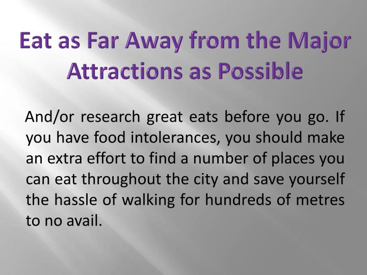 Eat as Far Away from the Major Attractions as Possible