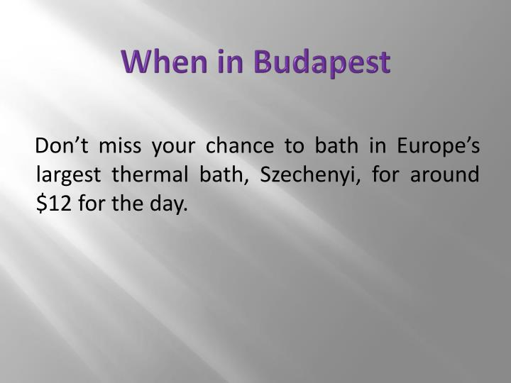 When in Budapest