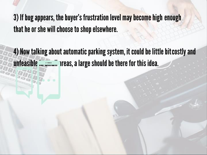 3) If bug appears, the buyer's frustration level may become high  enough