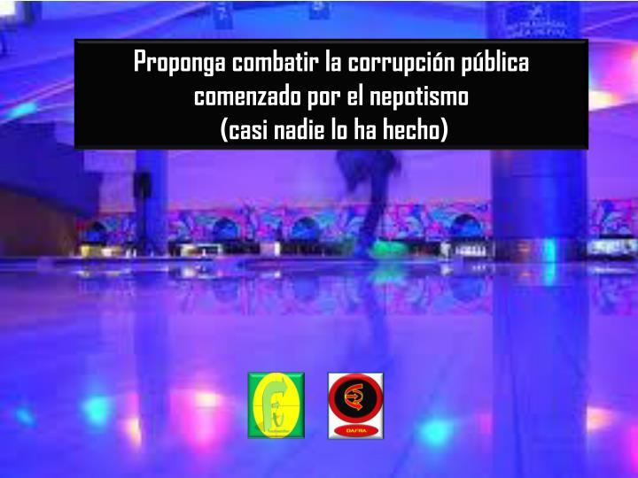 Proponga combatir la corrupción pública
