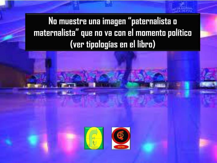 """No muestre una imagen """"paternalista o"""