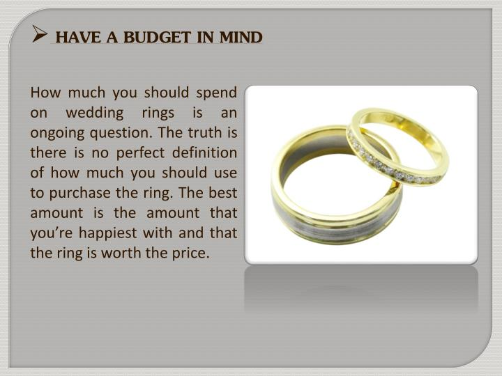 HAVE A BUDGET IN MIND