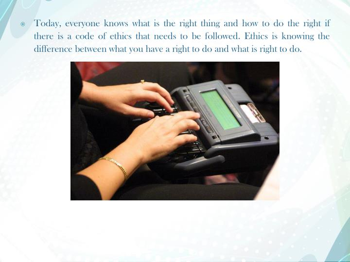 Today, everyone knows what is the right thing and how to do the right if there is a code of ethics t...