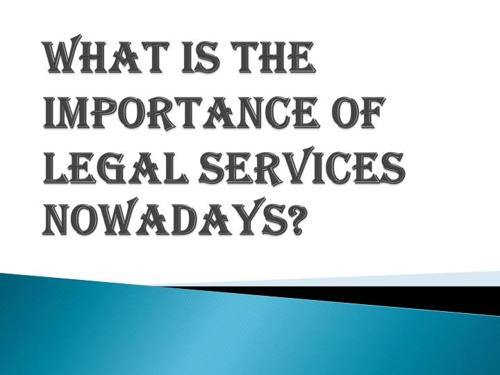 what is the importance of legal services nowadays n.
