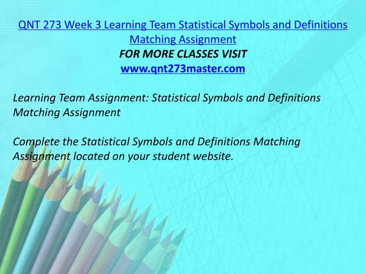QNT 273 Week 3 Learning Team Statistical Symbols and Definitions Matching Assignment