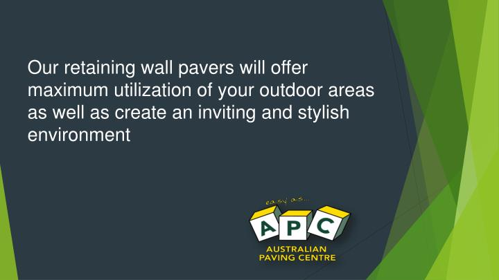 Our retaining wall pavers will offer maximum utilization of your outdoor areas as well as create an inviting and stylish environment