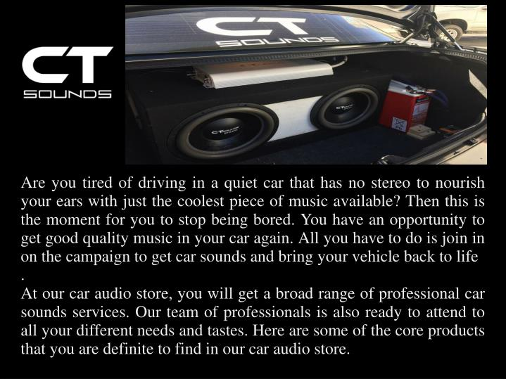 Are you tired of driving in a quiet car that has no stereo to nourish your ears with just the cooles...