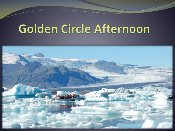 golden circle afternoon n.