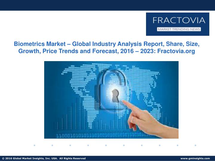 Biometrics Market – Global Industry Analysis Report, Share, Size, Growth, Price Trends and Forecas...