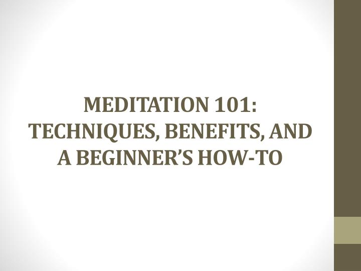 meditation 101 techniques benefits and a beginner s how to