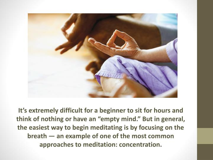 "It's extremely difficult for a beginner to sit for hours and think of nothing or have an ""empty ..."