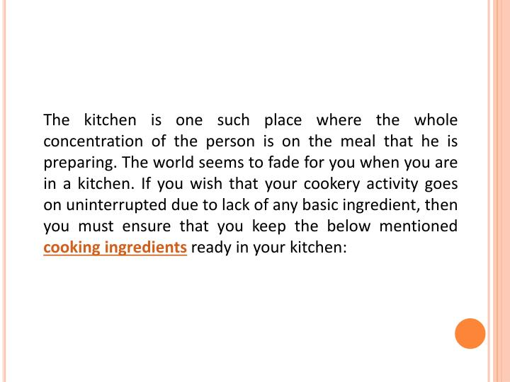 The kitchen is one such place where the whole concentration of the person is on the meal that he is ...