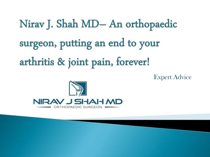 Nirav j shah md an orthopaedic surgeon putting an end to your arthritis joint pain forever