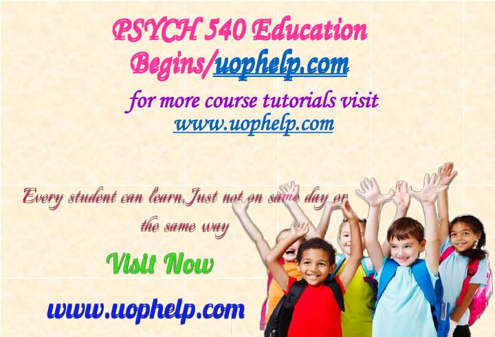Psych 540 education begins uophelp com