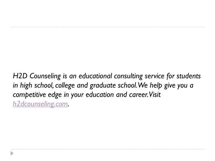 H2D Counseling is an educational consulting service for students in high school, college