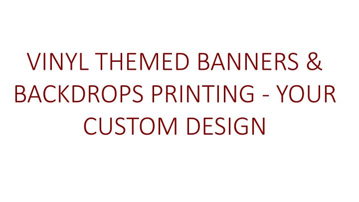 VINYL THEMED BANNERS & BACKDROPS PRINTING - YOUR CUSTOM DESIGN