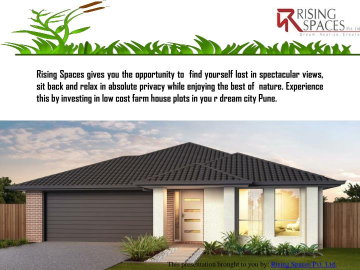 Rising Spaces gives you the opportunity to find yourself lost in spectacular views, sit back and relax in absolute privacy while enjoying the best of nature. Experience this by investing in low cost farm house plots in you r dream city