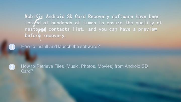 MobiKin Android SD Card Recovery software have been tested of hundreds of times to ensure the quality of restored contacts list