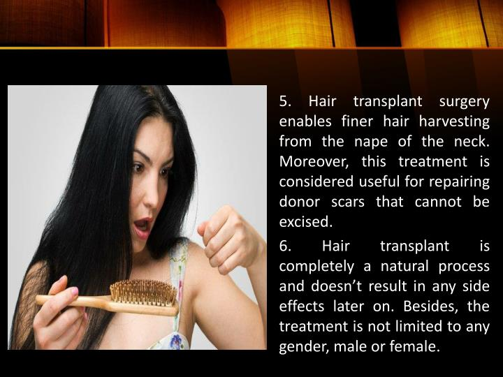 5. Hair transplant surgery enables finer hair harvesting from the nape of the neck. Moreover, this treatment is considered useful for repairing donor scars that cannot be excised.