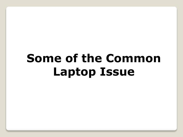 Some of the Common Laptop Issue
