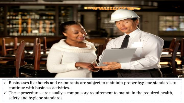 Businesses like hotels and restaurants are subject to maintain proper hygiene standards to continue with business activities.