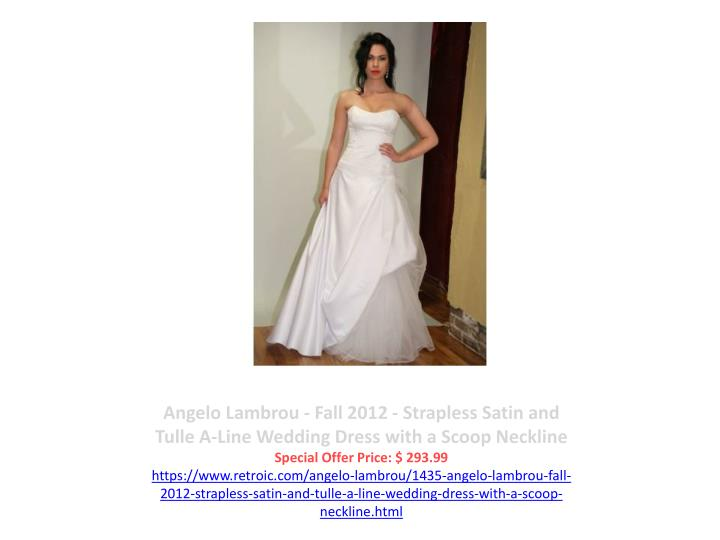 Angelo Lambrou - Fall 2012 - Strapless Satin and Tulle A-Line Wedding Dress with a Scoop Neckline
