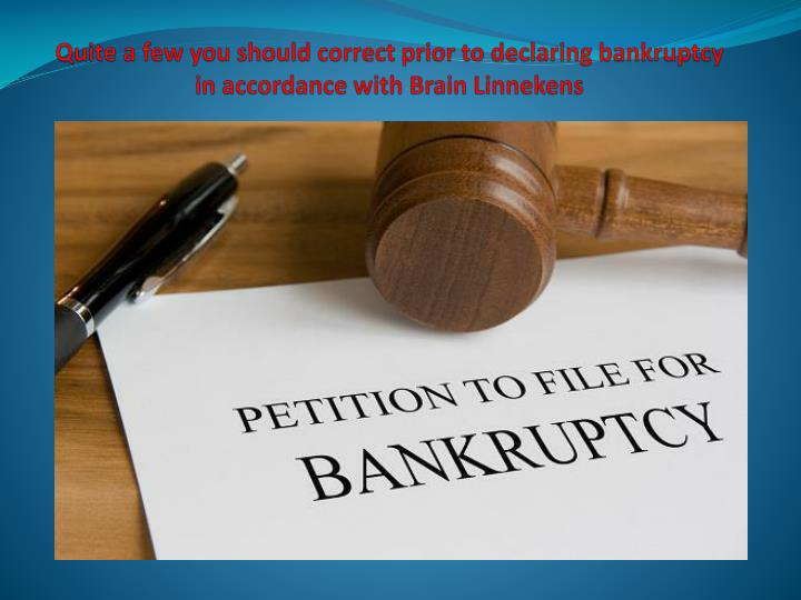 Quite a few you should correct prior to declaring bankruptcy in accordance with brain linnekens