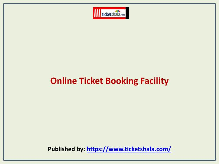 Online ticket booking facility published by https www ticketshala com