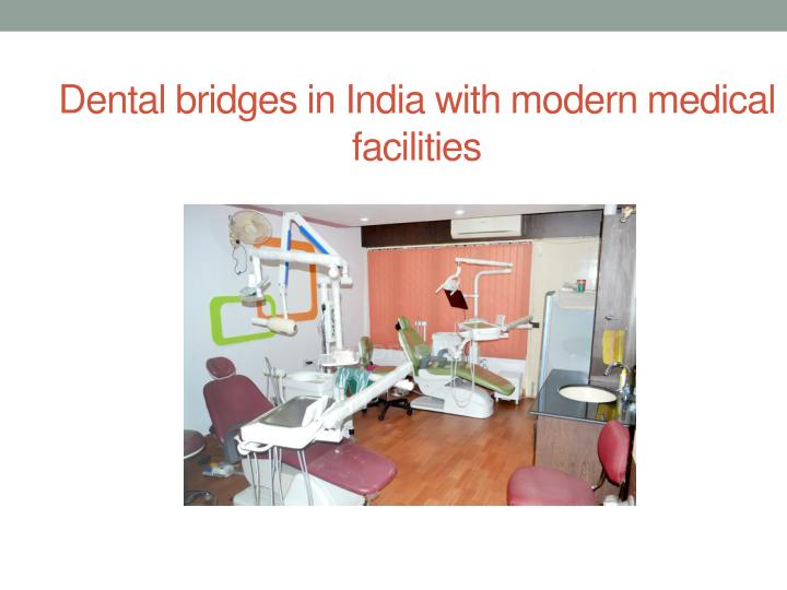 Dental bridges in india with modern medical facilities